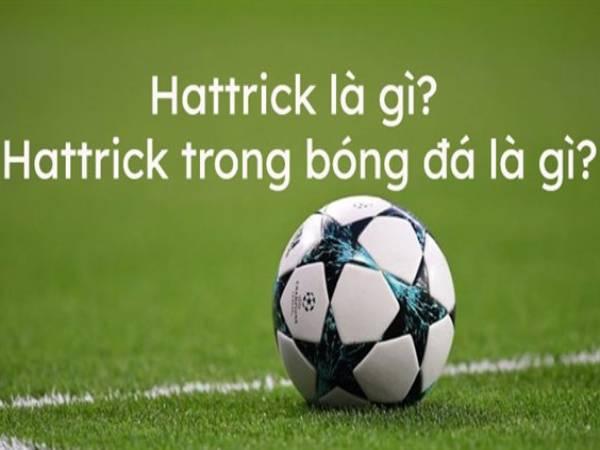 Hattrick là gì? Những kỷ lục Hattrick trong bóng đá